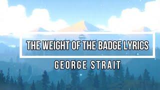 The Weight Of The Badge (Lyrics)  George Strait