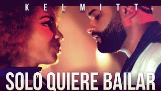 Kelmitt  - Solo Quiere Bailar (Official Video)