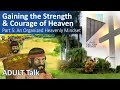 Adult Talk: Gaining the Strength & Courage of Heaven - Part 5: An Organized Heavenly Mindset