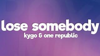 Kygo, OneRepublic - Lose Somebody (Lyrics)