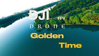 DJI FPV DRONE: Golden time