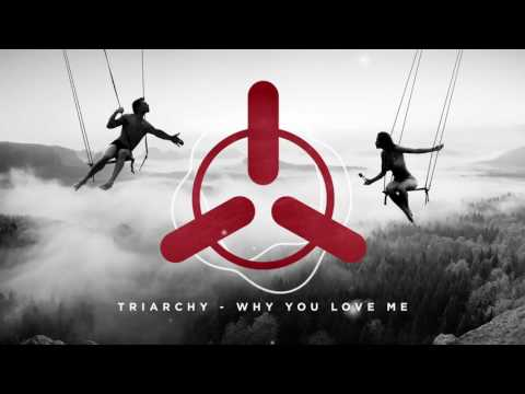 Triarchy - Why You Love Me