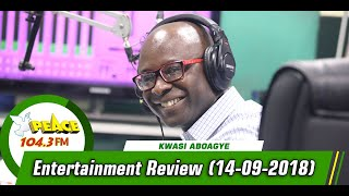 ENTERTAINMENT REVIEW WITH KWASI ABOAGYE ON PEACE 104.3 FM (14-09-2019)