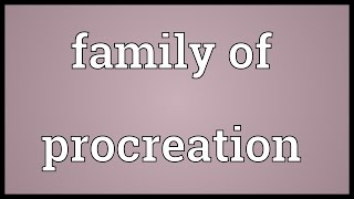 Family of procreation Meaning
