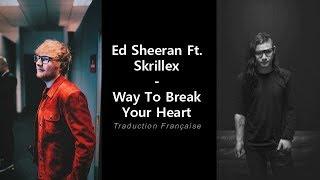 Ed Sheeran Ft. Skrillex – Way To Break Your Heart (Traduction Française)