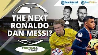 FOOTBALL TIME: Kylian Mbappe dan Erling Haland Kandidat Kuat Penerus Messi dan Ronaldo?