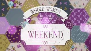 Break Every Chain: Whole Women Weekend 2017