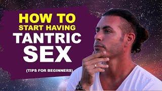 How to start having Tantric sex (tips for beginners)