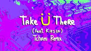 Jack Ü - Take Ü There (feat. Kiesza) (Tchami Remix)