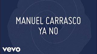 Manuel Carrasco - Ya No (Lyric)