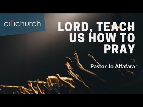 CITICHURCH - Lord Teach Us How To Pray | Pastor Jo Alfafara