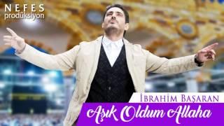 Aşık Oldum Allaha -  İbrahim Başaran    2016 Yeni İlahi