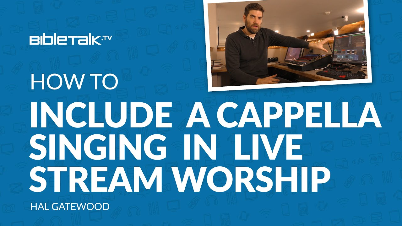 How to Include A cappella Music in Your Live Stream Worship