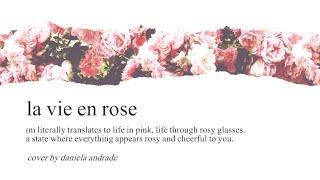 La Vie En Rose- Daniela Andrade