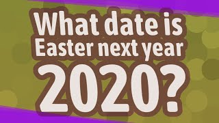 What date is Easter next year 2020?
