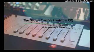 The Double Trouble (Janiston and CK) ---- Matome