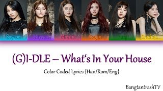 (G)I-DLE - What's In Your House? Color Coded Lyrics {Han/Rom/Eng}