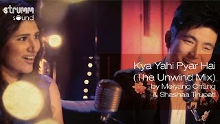 Kya Yahi Pyar Hai (The Unwind Mix) by Meiyang Chang  Shashaa Tirupati