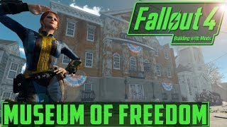 The Museum of Freedom!- BUILDING WITH MODS - Fallout 4 - PT1