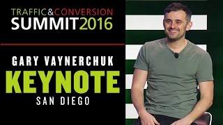 TRAFFIC & CONVERSION SUMMIT GARY VAYNERCHUK KEYNOTE | SAN DIEGO 2016
