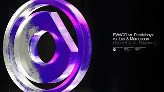 SWACQ vs. Pandaboyz vs. Lux & Marcusson - I Want It All (ft. PollyAnna)
