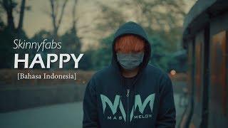 HAPPY Versi Bahasa Indonesia   Skinnyfabs [Cover Melowmask]