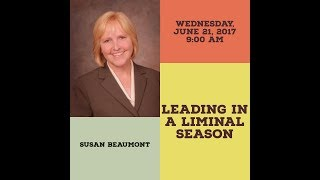 Leading in a Liminal Season   with Susan Beaumont