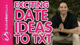 What To Text Him: 5 Exciting Date Ideas To Text A Guy