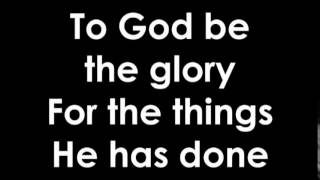 Video - To God Be the Glory