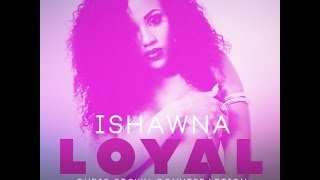 Ishawna - Loyal (Chris Brown Counteraction) - June 2014