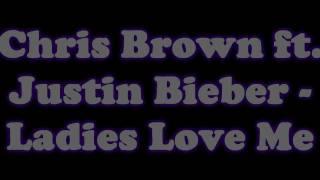 Ladies Love ME - Chris Brown ft. Justin Bieber - Lyrics HD