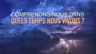 COMPRENONS-NOUS DANS QUELS TEMPS NOUS VIVONS ?