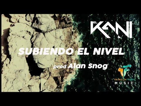 El Kani - Subiendo el Nivel (Official Video) prod Alan Snog