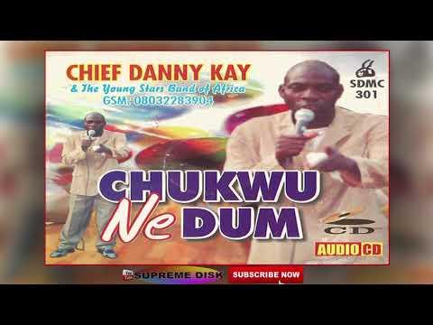 KWALE MUSIC: Chief Danny Kay - Chukwu Ne Dum (Full Album).