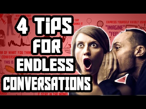 4 Tips to an ENDLESS CONVERSATION - How to NEVER run out of things to say