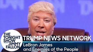 Trump News Network: LeBron James and Enemies of the People