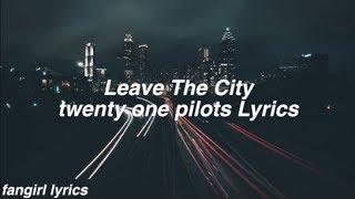 Leave the City    twenty one pilots Lyrics