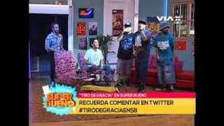 """Tiro de Gracia canta """"Melaza"""" en Súper Bueno / Vía X"""