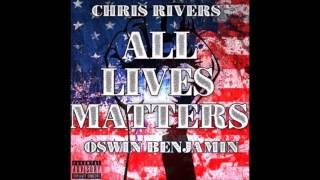 All Lives Matter   Chris Rivers (feat. Oswin Benjamin)