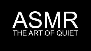 ASMR - The Art Of Quiet
