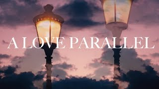 A LOVE PARALLEL Trailer