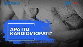 Apa Itu Kardiomiopati?