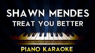 Shawn Mendes   Treat You Better   Lower Key Piano Karaoke Instrumental Lyrics Cover Sing Along