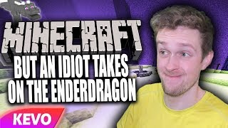 Minecraft but an idiot takes on the enderdragon