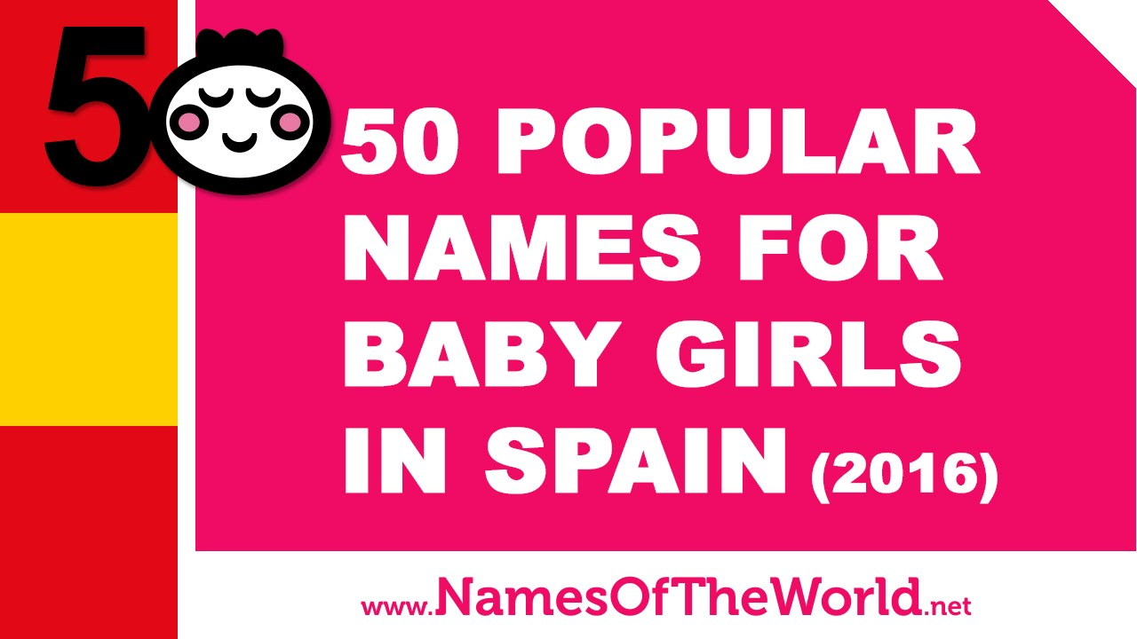 50 popular names for baby girls in Spain (2016) - www.namesoftheworld.net