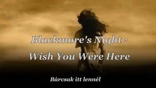 Blackmore's Night : Wish You Were Here / Bárcsak itt lennél (magyar felirattal)