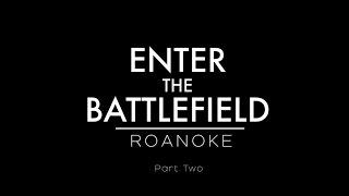 Enter the Battlefield: Roanoke (Part 2)