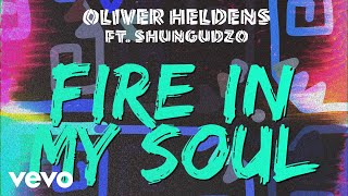 Oliver Heldens Fire In My Soul Ft Shungudzo Is Out Now ����
