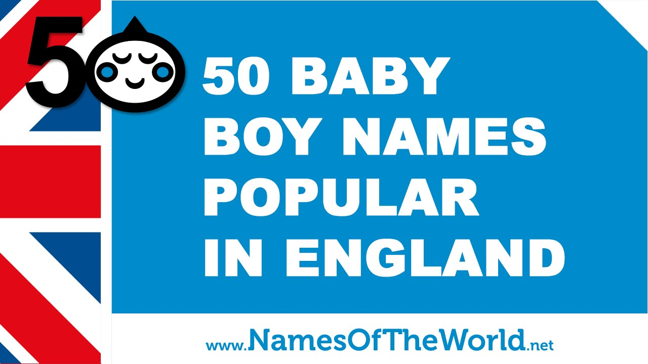50 baby names for boys popular in england - www.namesoftheworld.net