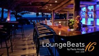 Lounge Beats 16 by DJ Paulo Arruda – Deep House Music & Soulful